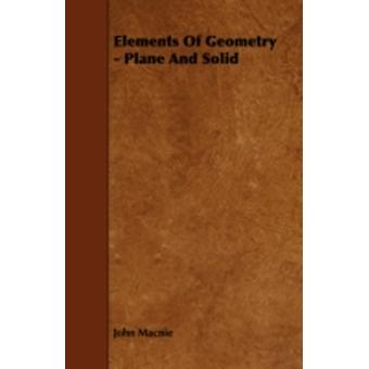 Elements of Geometry  Plane and Solid by Macnie & John
