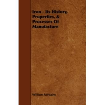 Iron  Its History Properties  Processes of Manufacture by Fairbairn & William