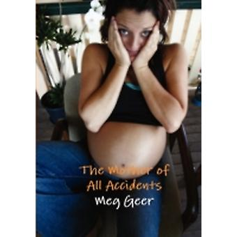 The Mother of All Accidents by Geer & Meg