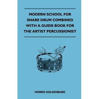 Modern School For Snare Drum Combined With A Guide Book For The Artist Percussionist by Goldenburg & Morris