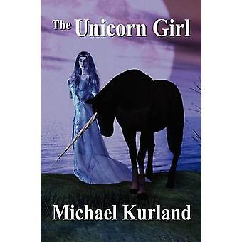 The Unicorn Girl by Kurland & Michael