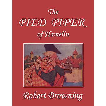 The Pied Piper of Hamelin Yesterdays Classics by Browning & Robert