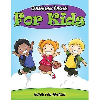 Coloring Pages For Kids Super Fun Edition by Publishing LLC & Speedy