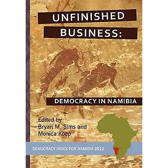 Unfinished Business Democracy in Namibia by Sims & Bryan M.