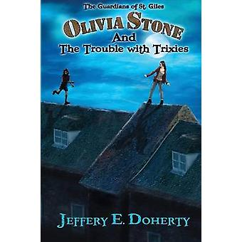 Olivia Stone and the Trouble with Trixies by Doherty & Jeffery E
