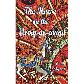 The Horse on the MerryGoRound by Myers & C. R.