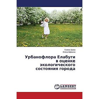 Urbanoflora Elabugi V Otsenke Ekologicheskogo Sostoyaniya Goroda by Zueva Galina