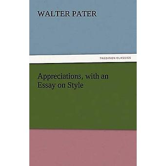 Appreciations with an Essay on Style by Pater & Walter