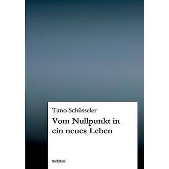 Vom Nullpunkt in ein neues Leben by Schsseler & Timo