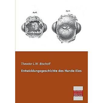 Entwicklungsgeschichte Des HundeEies by Bischoff & Theodor L. W.