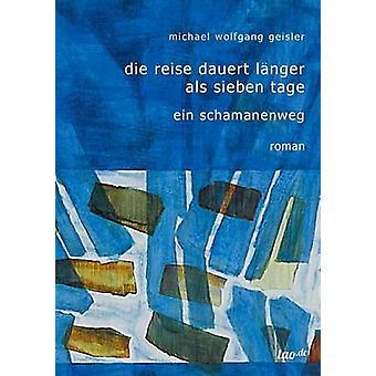 Die Reise dauert lnger als sieben Tage by Geisler & Michael Wolfgang