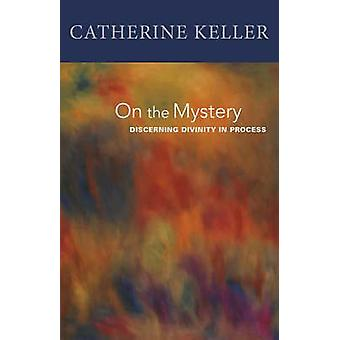 On the Mystery Discerning Divinity in Process by Keller & Catherine