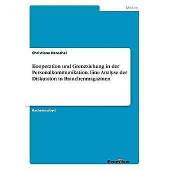 Kooperation und Grenzziehung in der Personalkommunikation. Eine Analyse der Diskussion in Branchenmagazinen by Henschel & Christiane