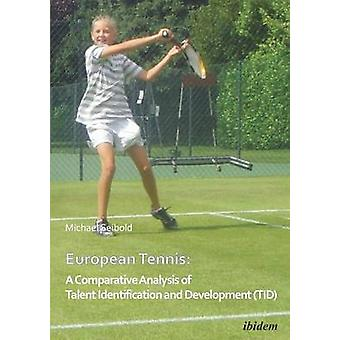 European Tennis A Comparative Analysis of Talent Identification and Development TID. by Seibold & Michael