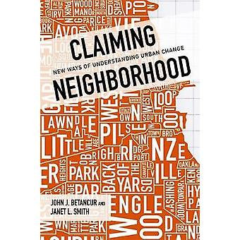 Claiming Neighborhood - New Ways of Understanding Urban Change by John
