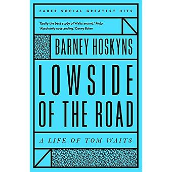 Lowside of the Road - A Life of Tom Waits by Barney Hoskyns - 97805713