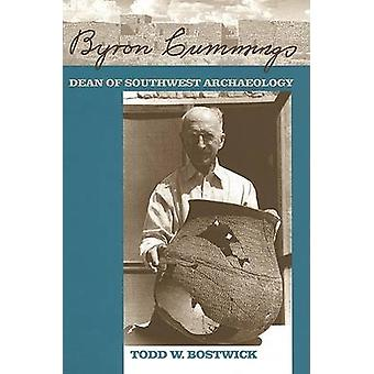 Byron Cummings - Dean of Southwest Archaeology by Todd W. Bostwick - 9