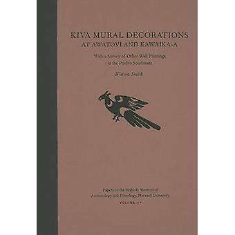 Kiva Mural Decorations at Awatovi and Kawaika-a - With a Survey of Oth