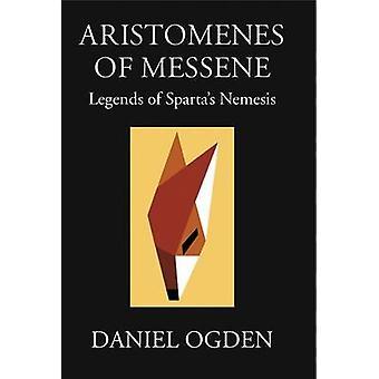 Aristomenes of Messene - Legends of Sparta's Nemesis by Daniel Ogden -