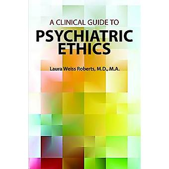 A Clinical Guide to Psychiatric Ethics by Laura Weiss Roberts - 97816