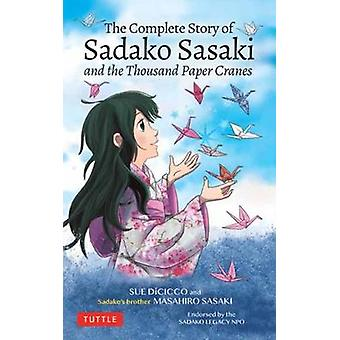 The Complete Story of Sadako Sasaki - and the Thousand Paper Cranes by