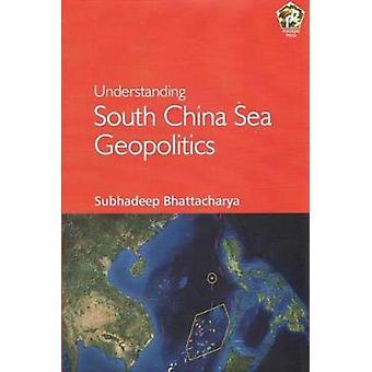 Understanding South China Sea Geopolitics by Subhadeep Bhattacharya -