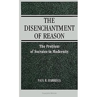 The Disenchantment of Reason: The Problem of Sokrates in Modernity (SUNY Series in Social & Political Thought)