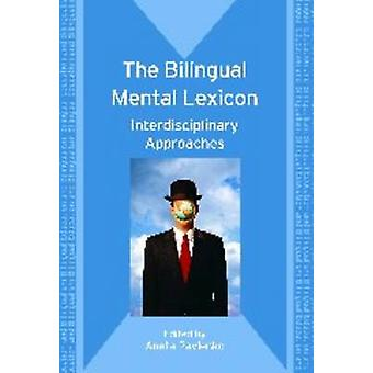 The Bilingual Mental Lexicon - Interdisciplinary Approaches by Aneta P