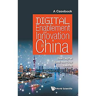 Digital Enablement And Innovation In China - A Casebook by Shan-ling P