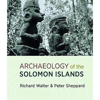 Archaeology of the Solomon Islands by Richard Walters & Peter Sheppard