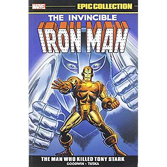 Iron Man Epic Collection - The Man Who Killed Tony Stark by Archie Goo