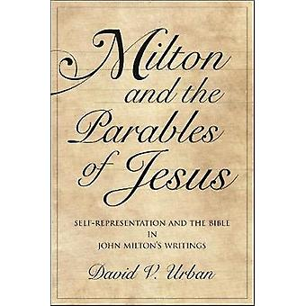 Milton and the Parables of Jesus - Self-Representation and the Bible i