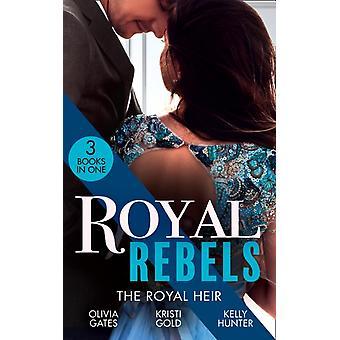 Royal Rebels The Royal Heir by Olivia GatesKristi GoldKelly Hunter