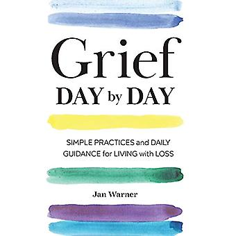 Grief Day by Day - Simple Practices and Daily Guidance for Living with