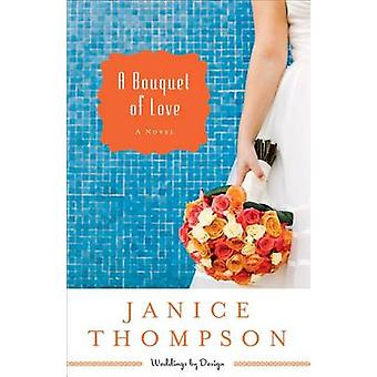 A Bouquet of Love - A Novel by Janice Thompson - 9780800721558 Book