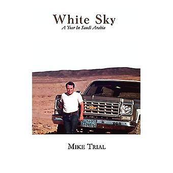 White Sky - a Year in Saudi Arabia by Michael G Trial - 9780984228812