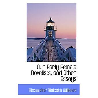 Our Early Female Novelists - and Other Essays by Alexander Malcolm Wi