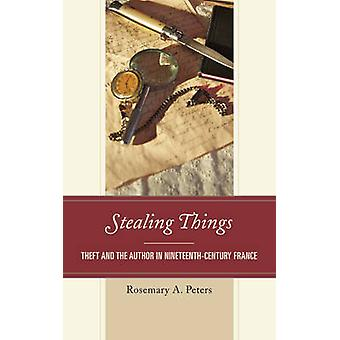 Stealing Things - Theft and the Author in Nineteenth-Century France by