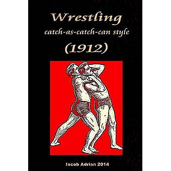 Wrestling Catch-As-Catch-Can Style (1912) by Iacob Adrian - 978151159