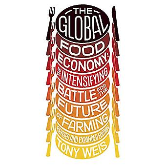 The Global Food Economy - The Battle for the Future of Farming by Tony