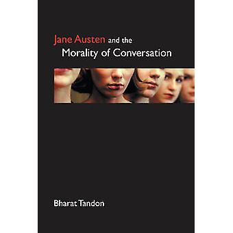 Jane Austen and the Morality of Conversation by Bharat Tandon - 97818