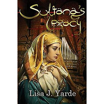 Sultana's Legacy - A Novel of Moorish Spain by Lisa J Yarde - 97819391