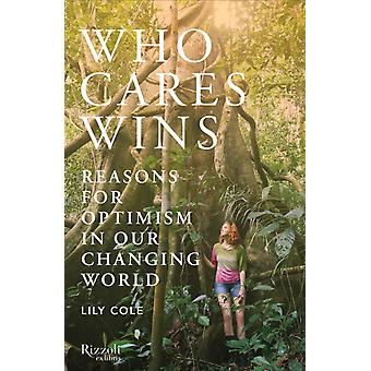 Who Cares Wins  Reasons for Optimism in our Changing World by Lily Cole