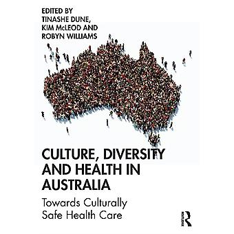 Culture Diversity and Health in Australia by Edited by Tinashe Dune & Edited by Kim Mcleod & Edited by Robyn Williams