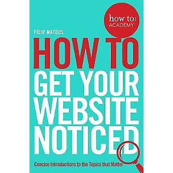 How to Get Your Website Noticed Paperback Sep 07 2016 Paperback Filip Matous