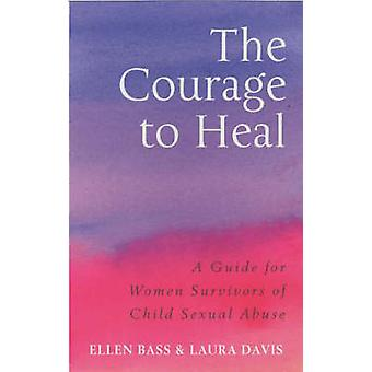 The Courage to Heal - A Guide for Women Survivors of Child Sexual Abus