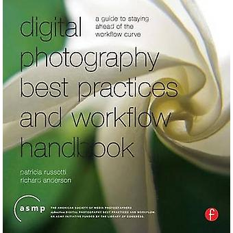 Digital Photography Best Practices and Workflow Handbook - A Guide to