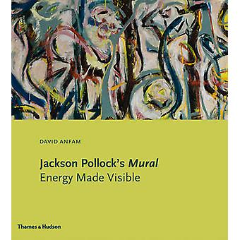 Jackson Pollock's Mural - Energy Made Visible by David Anfam - 9780500