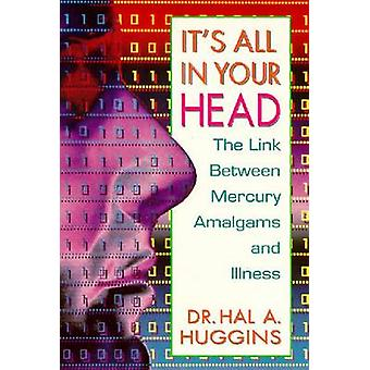 It's All in Your Head - Link Between Mercury Amalgams and Illness by H