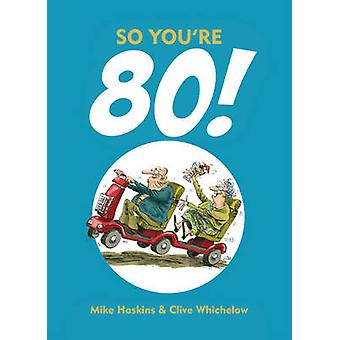 So You're 80 by Clive Whichelow - Mike Haskins - 9781849534413 Book